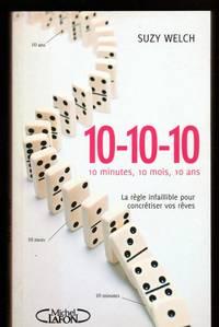 10-10-10 : 10 minutes, 10 mois et 10 ans : la règle infaillible pour concrétiser vos rêves