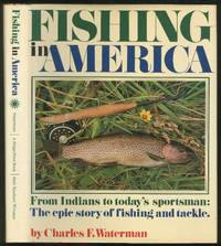 Fishing In America From Indians to Today's Sportsman: The Epic Story of Fishing and Tackle