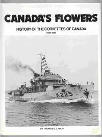 Canada's Flowers History of the Corvettes of Canada 1939-1945
