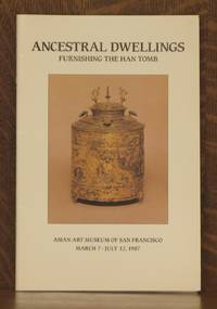 ANCESTRAL DWELLINGS, FURNISHING THE HAN TOMB by Patricia Berger et al - Paperback - First edition - 1987 - from Andre Strong Bookseller (SKU: 14007)