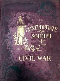 The Confederate Soldier in the Civil War 1861-1865