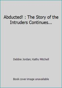 Abducted! : The Story of the Intruders Continues...