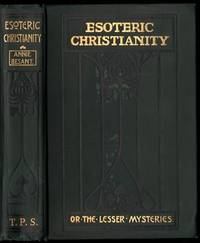 Esoteric Christianity or the Lesser Mysteries. by  Annie BESANT - First Edition - from Chilton Books  and Biblio.com