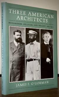 Three American Architects; Richardson, Sullivan, and Wright, 1865-1915