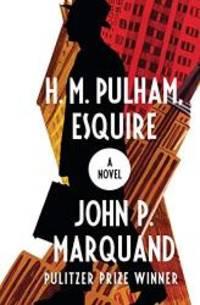 H. M. Pulham  Esquire: A Novel
