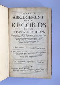 An exact abridgement of the records in the Tovver of London, from the reign of King Edward the Second, unto King Richard the Third, of all the Parliaments holden in each kings reign, and the several Acts in every Parliament: together with the names and titles of all the dukes, marquesses, earls, viscounts, and barons, summoned to every of the said Parliaments. Collected by Sir Robert Cotton Knight and baronet. Revised, rectified in sundry mistakes, and supplied with a preface, marginal notes, several omissions, and exact tables, both of the special matters, great officers speakers, nobles, and other persons therein conteined. By William Prynne Esquire, a bencher of Lincolns Inne