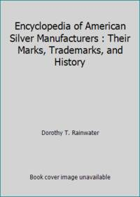 Encyclopedia of American Silver Manufacturers : Their Marks, Trademarks, and History by Dorothy T. Rainwater - Hardcover - 1975 - from ThriftBooks and Biblio.com