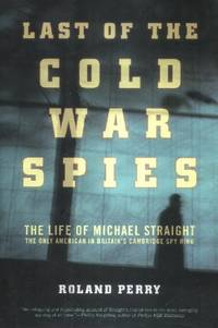The Last of the Cold War Spies, The Life of Michael Straight, The Only American in Britain's Cambridge Spy Ring