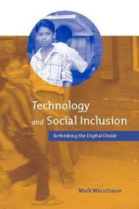 Technology and Social Inclusion : Rethinking the Digital Divide