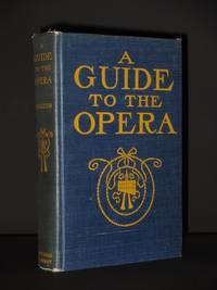 A Guide to the Opera: Description and Interpretation of the Words and Music of the Most Celebrated Operas