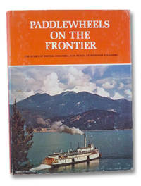 Paddlewheels on the Frontier: The Story of British Columbia and Yukon Sternwheel Steamers