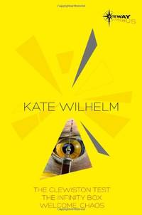 Kate Wilhelm SF Gateway Omnibus: The Clewiston Test, The Infinity Box, Welcome, Chaos (Sf Gateway...