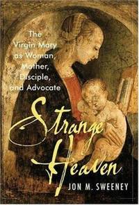 Strange Heaven : The Virgin Mary as Woman, Mother, Disciple and Advocate
