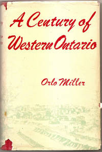 A Century of Western Ontario by MILLER: Orlo - Hardcover - 1949 - from Hockley Books (SKU: 001329)