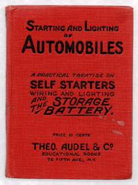 Starting and Lighting of Automobiles: A Practical Treatise on Self Starters Wiring and Lighting and the Storage Battery