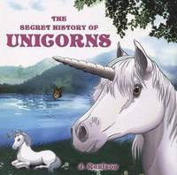 The Secret History of Unicorns