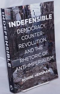 image of Indefensible, democracy, counter-revolution, and the rhetoric of anti-imperialism