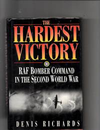 The Hardest Victory: RAF Bomber Command in the Second World War