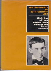 Flight Out of Time. A Dada diary by Hugo Ball
