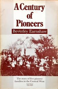 A Century of Pioneers. The Story of five pioneer families in the Central West