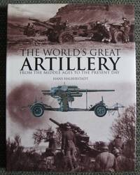 THE WORLD'S GREAT ARTILLERY:  FROM THE MIDDLE AGES TO THE PRESENT DAY.