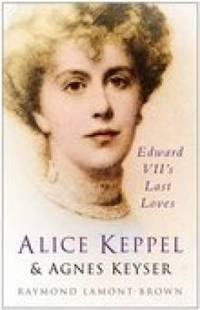 image of Alice Keppel and Agnes Keyser : Edward VII's Last Loves