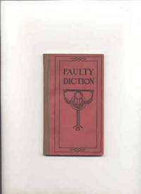 FAULTY DICTION, A BRIEF STATEMENT OF THE GENERAL PRINCIPLES DETERMINING  CORRECTNESS IN ENGLISH SPEECH AND WRITING, WITH THEIR APPLICATION TO SOME  OF THE MOOTED QUESTIONS REGARDING USAGE