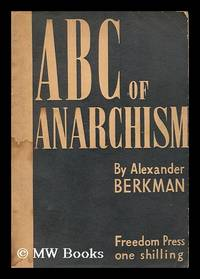 A.B.C. of anarchism / by Alexander Berkman ; with a biographical note of the author