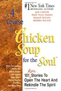 A 4th Course of Chicken Soup for the Soul: 101 Stories to Open the Heart and Rekindle the Spirits...