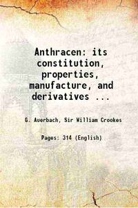 Anthracen: its constitution, properties, manufacture, and derivatives ... [Hardcover]