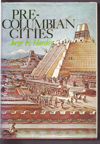 Pre-Columbian Cities by  trans Jorge E. Hardoy; Judith Thorne - First English Language Edition - 1973 - from Uncommon Works, IOBA and Biblio.com