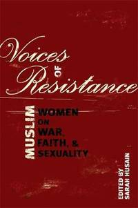 Voices of Resistance: Muslim Women on War, Faith and Sexuality