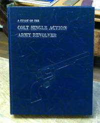 image of A Study of the Colt Single Action Revolver First Edition SIGNED