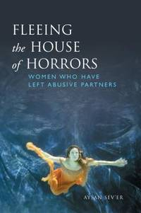 Fleeing the House of Horrors : Women Who Have Left Abusive Partners