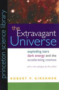 The Extravagant Universe: Exploding Stars, Dark Energy and the Accelerating Cosmos