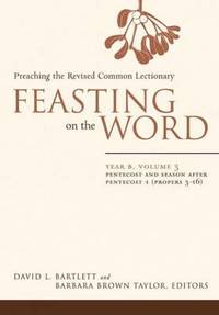 image of Feasting on the Word: Pentecost and Season after Pentecost 1 (Propers 3-16)