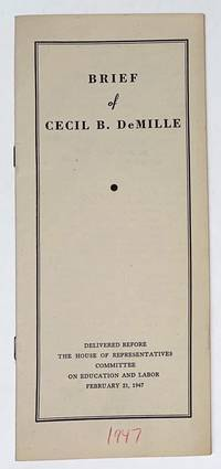 image of Brief of Cecil B. DeMille. Delivered before the House of Representatives Committee on Education and Labor. February 21, 1947