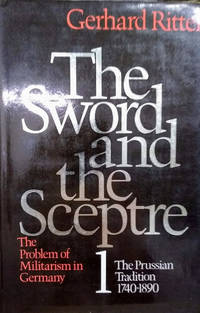 The Sword and Sceptre, Vol. I:  The Prussian Tradition, 1740-1890