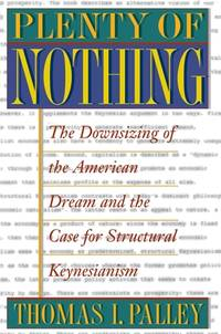 Plenty of Nothing : The Downsizing of the American Dream and the Case for Structural Keynesianism