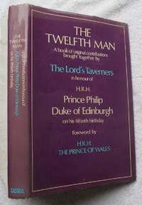 The Twelfth Man - a Book of original Contributions . In Honour of Prince Philip Duke of Edinburgh