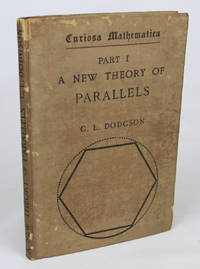Curiosa Mathematica: Part 1, A New Theory of Parallels (First Edition)