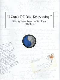 """I Can't Tell You Everything."" : Writing Home from the War Front 1942-1945"
