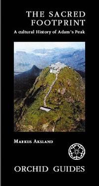 The Sacred Footprint : The Cultural History of Adam's Peak