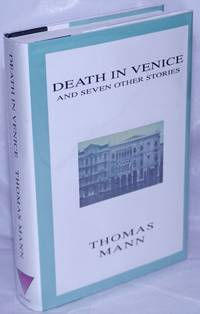 image of Death in Venice and seven other stories [Tonio Kroger, Mario and the Magician, Disorder & Early Sorrow, A Man & His Dog, The Blood of the Walsungs, Tristan, and Felix Krull]