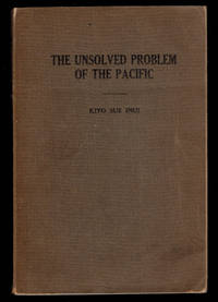 image of THE UNSOLVED PROBLEM OF THE PACIFIC. A Survey of International Contacts, Especially in Frontier Communities, with Special Emphasis upon California and An Analytic Study of the Johnson Report to the House of Representatives.