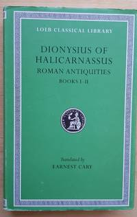 Dionysius of Halicarnassus: Roman Antiquities, Volume I, Books 1-2 (Loeb Classical Library No. 319)
