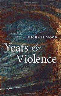 Yeats and Violence (Clarendon Lectures in English) by Wood, Michael