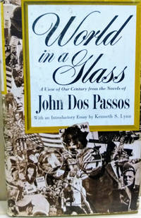 World in a Glass:  A View of Our Century Selected from the Novels of John  Dos Passos