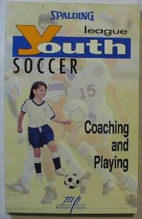 Youth League Soccer: Coaching and Playing (Spalding Youth League Series)