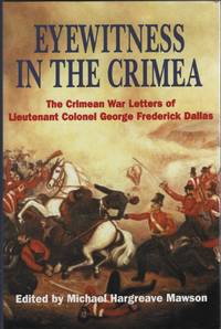 Eyewitness in the Crimea  The Crimean War Letters of Lieutenant Colonel  George Frederick Dallas